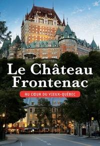 David Mendel - Le Château Frontenac - Au coeur du Vieux-Québec.