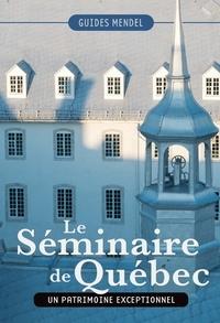 David Mendel et Luc-Antoine Couturier - Le Séminaire de Québec - Un patrimoine exceptionnel.