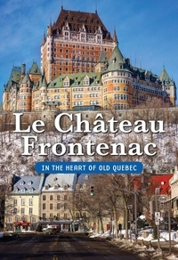 David Mendel - The Château Frontenac/In the Heart of Old Quebec.