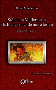 """David Mendelson - Stéphane Mallarmé et  """"le blanc souci de notre toile"""" - Du livre à l'ordinateur."""
