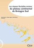 David Menier et Claude Augris - Les réseaux fluviatiles anciens du plateau continental de Bretagne Sud.