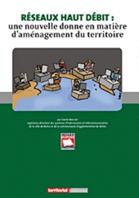David Mercier - Réseaux haut débit : une nouvelle donne en matière d'aménagement du territoire.