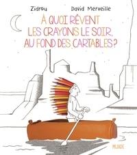 David Merveille et  Zidrou - A quoi rêvent les crayons le soir, au fond des cartables ?.
