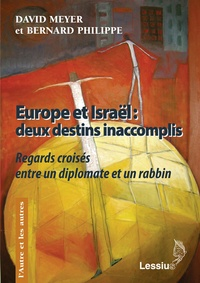 David Meyer et Bernard Philippe - Europe et Israël : deux destins inaccomplis.