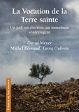 David Meyer et Michel Remaud - La Vocation de la Terre sainte - Un juif, un chrétien, un musulman s'interrogent.