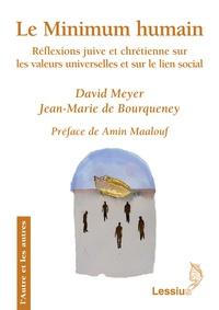 David Meyer et Jean-Marie de Bourqueney - Le Minimum humain - Réflexions juive et chrétienne sur les valeurs universelles et sur le lien social.