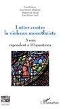 David Meyer et Jean-Michel Maldamé - Lutter contre la violence monothéiste - 3 voix répondent à 10 questions.