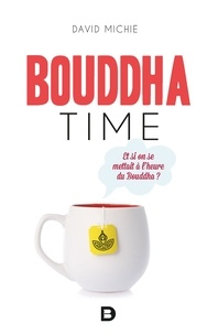 David Michie - Bouddha time - Et si on se mettait à l'heure du Bouddha ?.