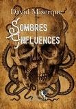 David Miserque - Sombres Influences - 18 histoires à faire peur !.
