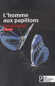 David Moitet - L'homme aux papillons.