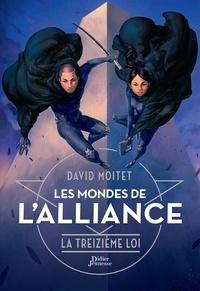 David Moitet - Les Mondes de l'Alliance, La Treizième Loi - Tome 3.
