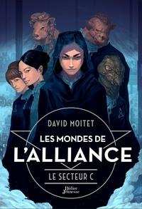 David Moitet - Les Mondes de L'Alliance, Le Secteur C - Tome 2.