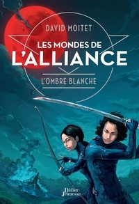 David Moitet - Les mondes de l'Alliance Tome 1 : L'ombre blanche.