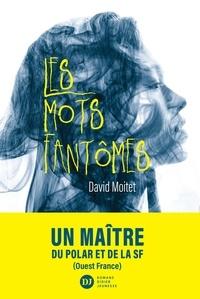 David Moitet - Les Mots fantômes.