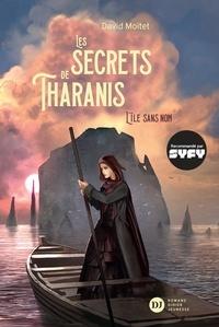 David Moitet - Les Secrets de Tharanis - tome 1, L'Île Sans Nom.