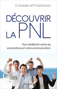 David Molden et Pat Hutchinson - Découvrir la PNL.
