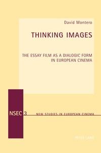David Montero - Thinking Images - The Essay Film as a Dialogic Form in European Cinema.