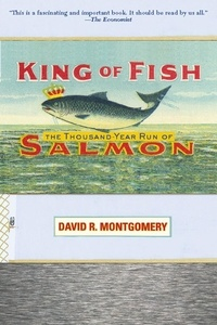 David Montgomery - King of Fish - The Thousand-Year Run of Salmon.