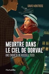 David Montrose et Sophie Cardinal-Corriveau - Meurtre dans le ciel de Dorval - Une enquête de Russell Teed.
