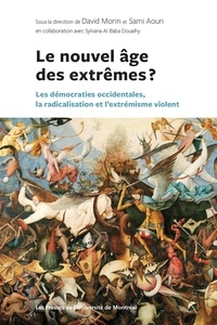 David Morin et Sami Aoun - Le nouvel âge des extrêmes ? - Les démocraties occidentales, la radicalisation et l'extrémisme violent.