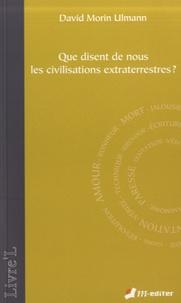 Que disent de nous les civilisations extraterrestres ? - David Morin Ulmann |