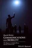 David Morley - Communications and Mobility - The Migrant, the Mobile Phone, and the Container Box.