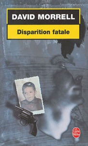 David Morrell - Disparition fatale.