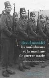 David Motadel - Les musulmans et la machine de guerre nazie.