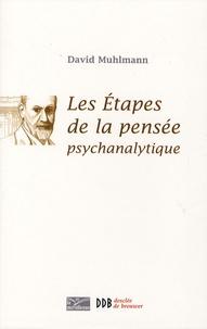 David Muhlmann - Les étapes de la pensée psychanalytique.