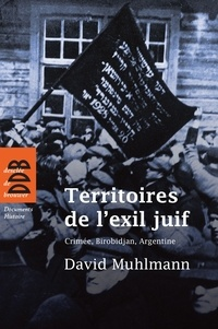 David Muhlmann - Territoires de l'exil juif - Crimée, Birobidjan, Argentine.