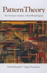 David Mumford et Agnès Desolneaux - Pattern Theory - The Stochastic Analysis of Real-World Signals.