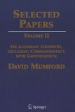David Mumford - Selected Papers - Volume II : On Algebraic Geometry, Including Correspondence with Grothendieck.