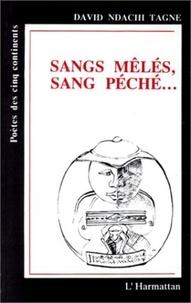 David Ndachi-Tagne - Sangs mêlés, sang péché - Drame poétique en 3 moments et 30 clichés.
