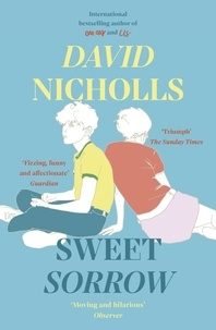 David Nicholls - Sweet Sorrow - the new Sunday Times bestseller from the author of ONE DAY.