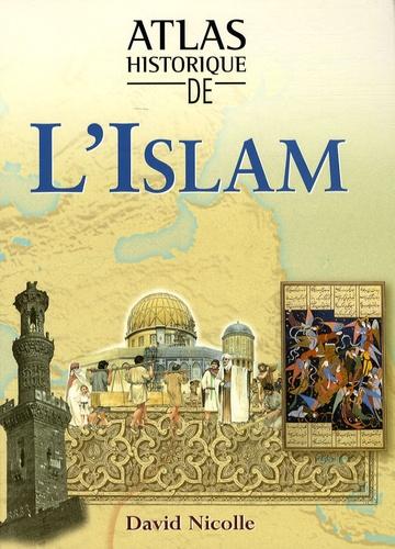 David Nicolle - Atlas historique de l'Islam.