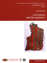 David Nicolle - Citadelle de Damas (1999-2006) - Volume 3, Late mamluk military equipment.