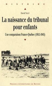 David Niget - La naissance du tribunal pour enfants - Une comparaison France-Québec (1912-1945).