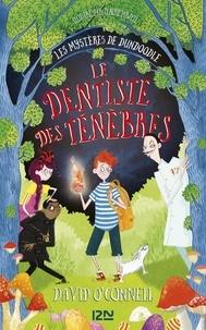David O'Connell - Les mystères de Dundoodle Tome 2 : Le dentiste des ténèbres.