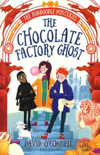 David O'Connell - The Dundoodle Mysteries  : The Chocolate Factory Ghost.