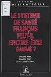 David-Olivier Tarac et Etienne Amic - Le système de santé français peut-il encore être sauvé ?.