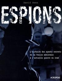 David Owen - Espions - Les grandes affaires et les méthodes de professionnels.