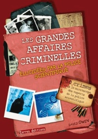 David Owen - Les grandes affaires criminelles élucidées par la police scientifique.