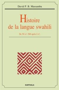 Histoire de la langue swahili- De 50 à 1500 après J.-C. - David P B Massamba |