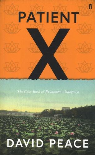 David Peace - Patient X - The Case-Book of Ryunosuke Akutagawa.