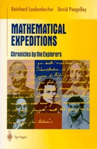 David Pengelley et Reinhard Laubenbacher - MATHEMATICAL EXPEDITIONS - Chronicles by the Explorers.