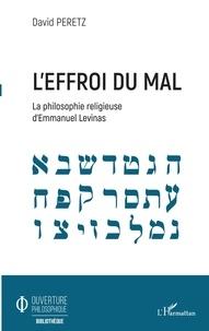 David Peretz - L'effroi du mal - La philosophie religieuse d'Emmanuel Levinas.