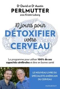 David Perlmutter et Austin Perlmutter - 10 jours pour détoxifier votre cerveau.