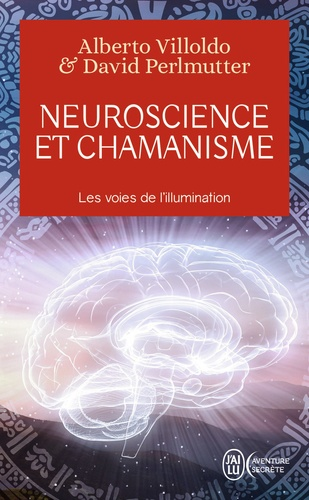 Neuroscience et chamanisme. Les voies de l'illumination