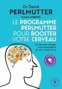 Protégez votre cerveau- Ou comment booster votre cerveau, perdre du poids, recouvrer et rester en bonne santé - David Perlmutter |