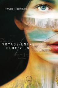 David Perroud - Voyage entre deux vies.